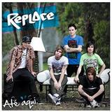 Replace Ate Aqui [cd Original Lacradode Fabrica]